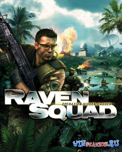 Скачать Raven Squad: Operation Hidden Dagger бесплатно