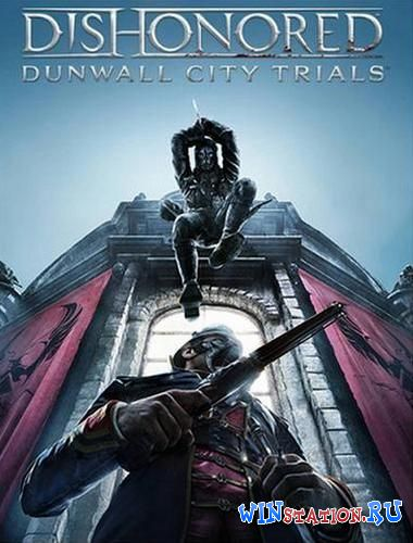 Скачать Dishonored + DLC Dunwall City Trials бесплатно