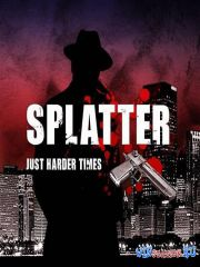 Splatter: Just Harder Times (2013/ENG/GER/P)