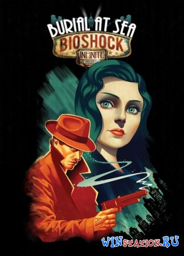 Скачать игру BioShock Infinite: Burial at Sea - Episode 1 (2013/RUS/ENG/MULTI10/DLC)